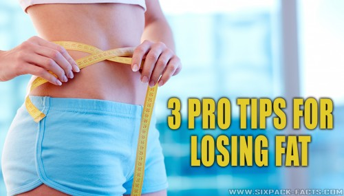3 Pro Tips For Losing Fat