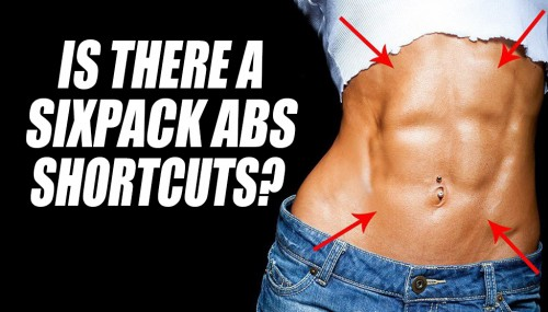 Is There A Sixpack Abs Shortcuts